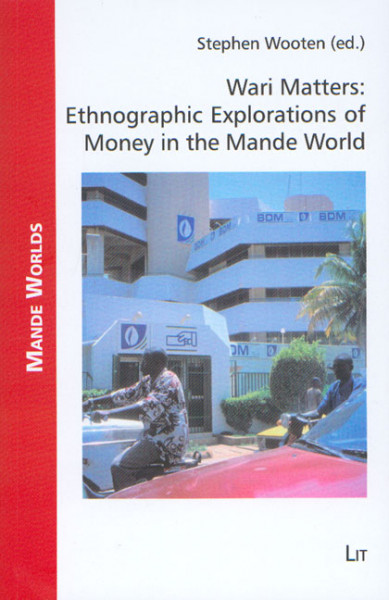 Wari Matters: Ethnographic Explorations of Money in the Mande World
