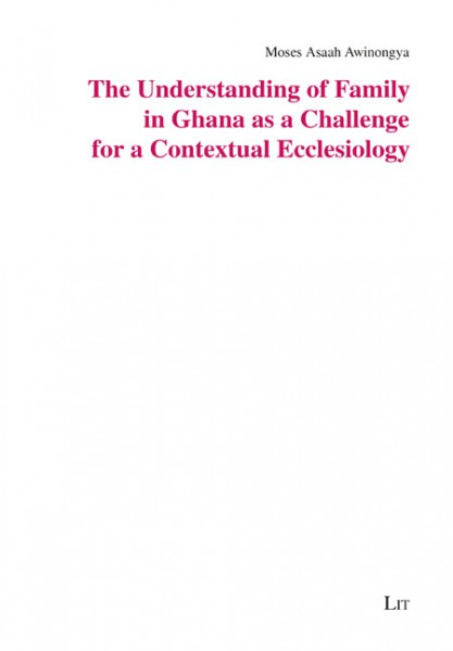 The Understanding of Family in Ghana as a Challenge for a Contextual Ecclesiology