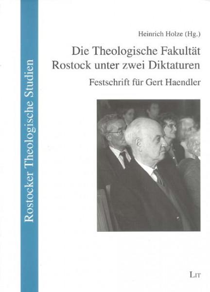 Die Theologische Fakultät Rostock unter zwei Diktaturen