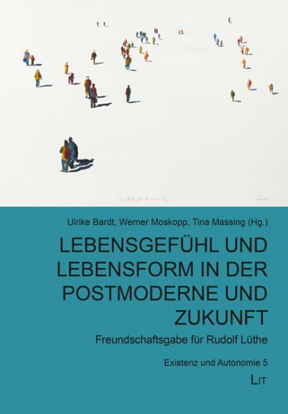 Lebensgefühl und Lebensform in der Postmoderne und Zukunft