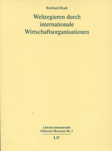 Weltregieren durch internationale Wirtschaftsorganisationen