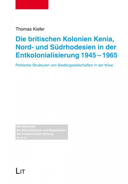 Die britischen Kolonien Kenia, Nord- und Südrhodesien in der Entkolonialisierung 1945-1965