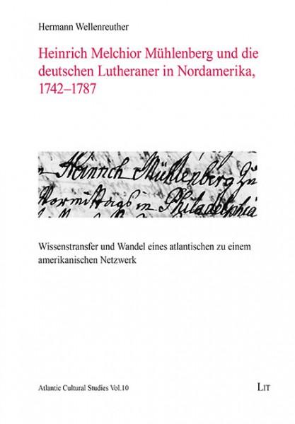 Heinrich Melchior Mühlenberg und die deutschen Lutheraner in Nordamerika, 1742 - 1787