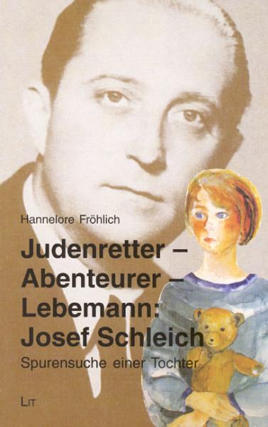 Judenretter - Abenteurer - Lebemann: Mein Vater Josef Schleich