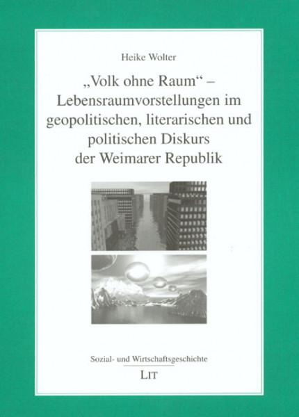 """""""Volk ohne Raum"""" - Lebensraumvorstellungen im geopolitischen, literarischen und politischen Diskurs der Weimarer Republik"""
