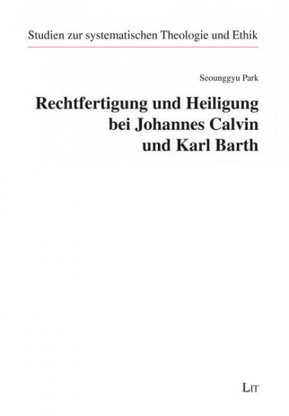 Rechtfertigung und Heiligung bei Johannes Calvin und Karl Barth