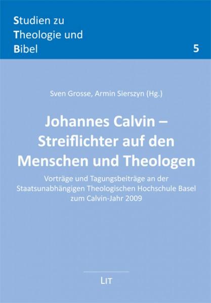 Johannes Calvin - Streiflichter auf den Menschen und Theologen