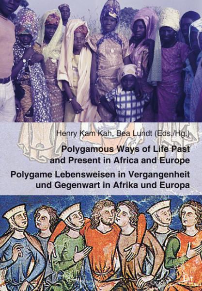 Polygamous Ways of Life Past and Present in Africa and Europe. Polygame Lebensweisen in Vergangenheit und Gegenwart in Afrika und Europa