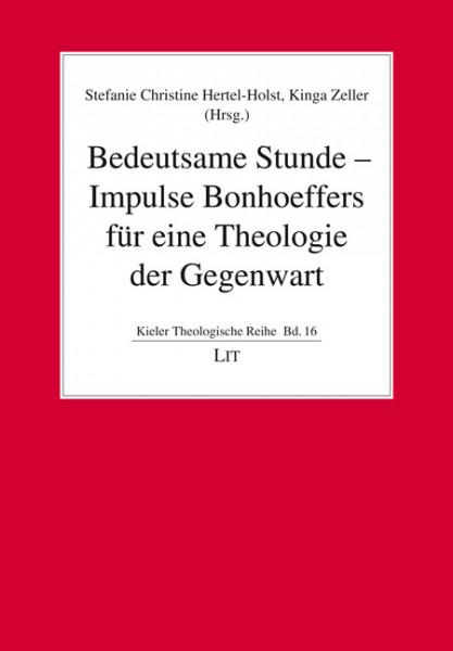 Bedeutsame Stunde - Impulse Bonhoeffers für eine Theologie der Gegenwart