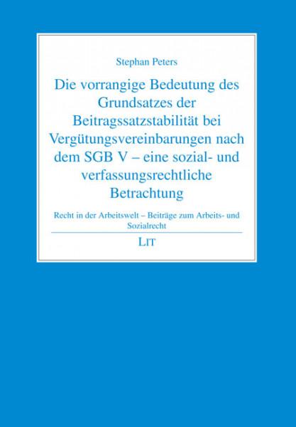 Die vorrangige Bedeutung des Grundsatzes der Beitragssatzstabilität bei Vergütungsvereinbarungen nach dem SGB V - eine sozial- und verfassungsrechtliche Betrachtung