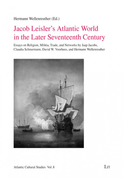 Jacob Leisler's Atlantic World in the Later Seventeenth Century