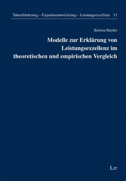 Modelle zur Erklärung von Leistungsexzellenz im theoretischen und empirischen Vergleich