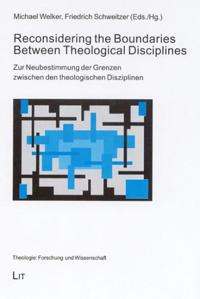 Reconsidering the Boundaries Between Theological Disciplines - Zur Neubestimmung der Grenzen zwischen den theologischen Disziplinen