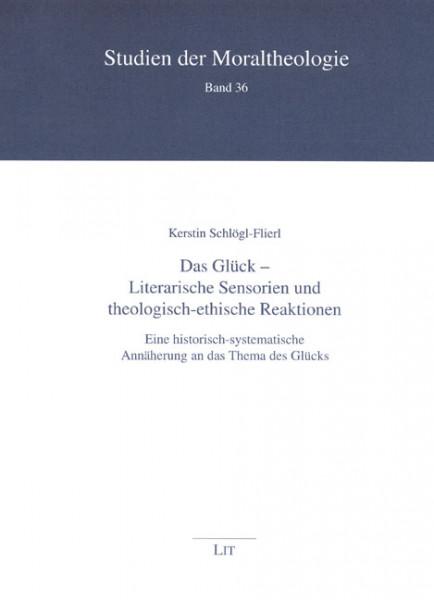 Das Glück - Literarische Sensorien und theologisch-ethische Reaktionen