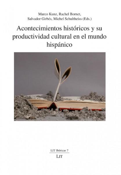Acontecimientos históricos y su productividad cultural en el mundo hispánico