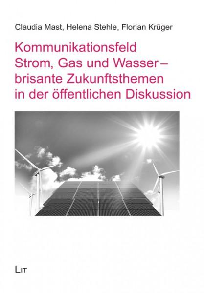 Kommunikationsfeld Strom, Gas und Wasser - brisante Zukunftsthemen in der öffentlichen Diskussion