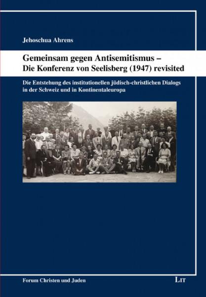 Gemeinsam gegen Antisemitismus - Die Konferenz von Seelisberg (1947) revisited