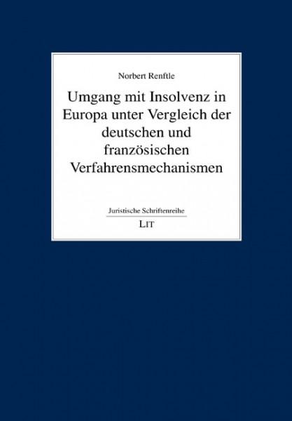 Umgang mit Insolvenz in Europa unter Vergleich der deutschen und französischen Verfahrensmechanismen