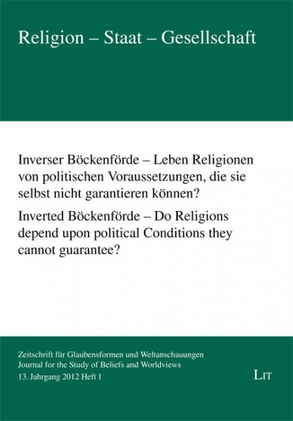 Inverser Böckenförde - Leben Religionen von politischen Voraussetzungen, die sie selbst nicht garantieren können? Inverted Böckenförde - Do Religions depend upon political Conditions they cannot guarantee?