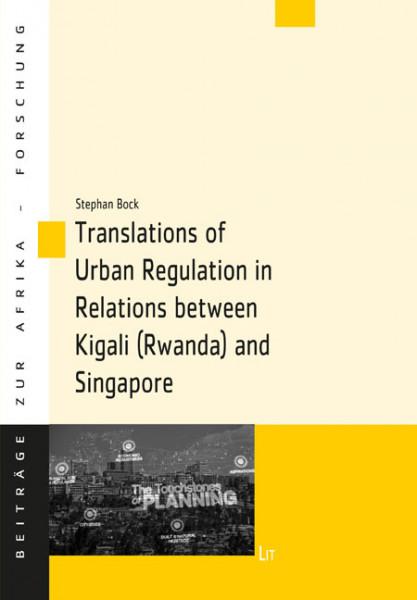 Translations of Urban Regulation in Relations between Kigali (Rwanda) and Singapore