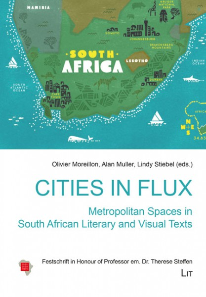 Cities in Flux: Metropolitan Spaces in South African Literary and Visual Texts