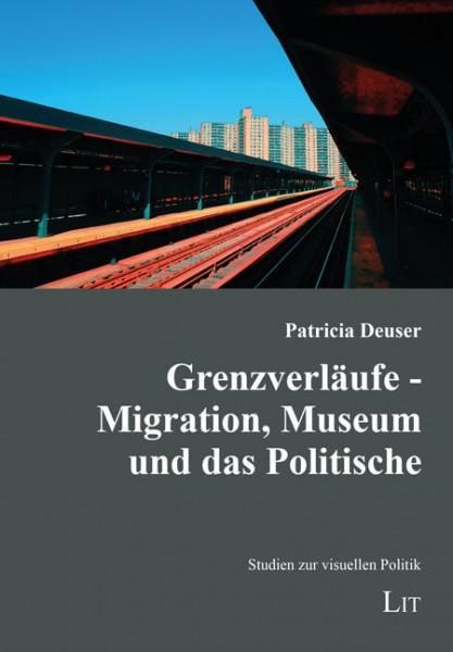 Grenzverläufe - Migration, Museum und das Politische