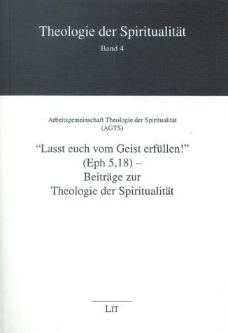 """""""Lasst euch vom Geist erfüllen!"""" (Eph 5,18) - Beiträge zur Theologie der Spiritualität"""