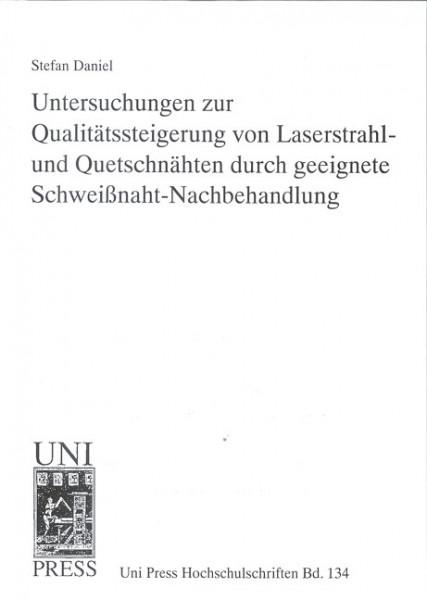 Untersuchungen zur Qualitätssteigerung von Laserstrahl- und Quetschnähten durch geeignete Schweißnaht-Nachbehandlung