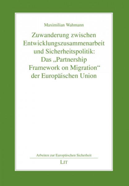 """Zuwanderung zwischen Entwicklungszusammenarbeit und Sicherheitspolitik: Das """"Partnership Framework on Migration"""" der Europäischen Union"""