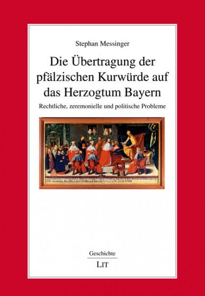 Die Übertragung der pfälzischen Kurwürde auf das Herzogtum Bayern