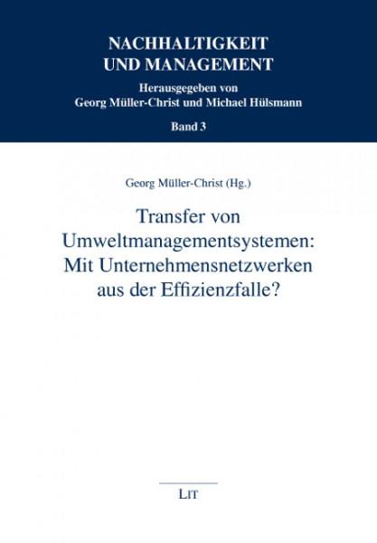 Transfer von Umweltmanagementsystemen: Mit Unternehmensnetzwerken aus der Effizienzfalle?