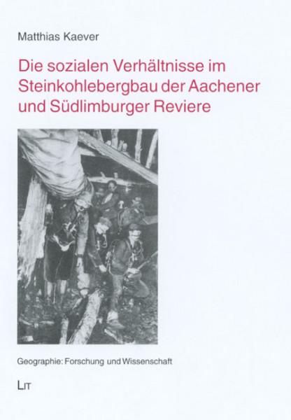 Die sozialen Verhältnisse im Steinkohlebergbau der Aachener und Südlimburger Reviere