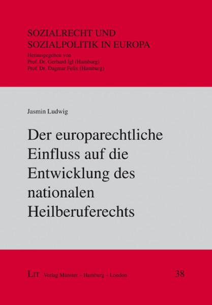 Der europarechtliche Einfluss auf die Entwicklung des nationalen Heilberuferechts