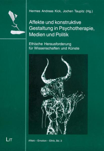 Affekte und konstruktive Gestaltung in Psychotherapie, Medien und Politik
