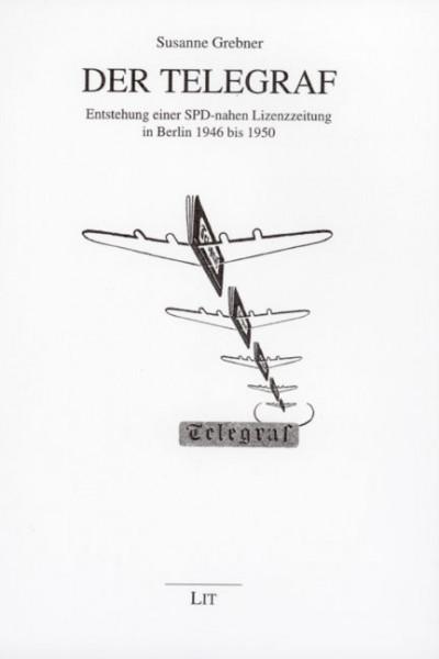 Der Telegraf: Entstehung einer SPD-nahen Lizenzzeitung in Berlin 1946 bis 1950