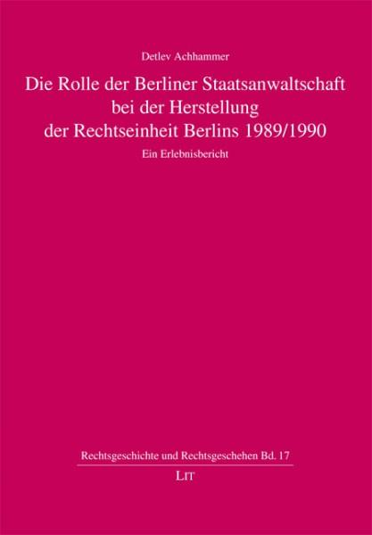 Die Rolle der Berliner Staatsanwaltschaft bei der Herstellung der Rechtseinheit Berlins 1989/1990