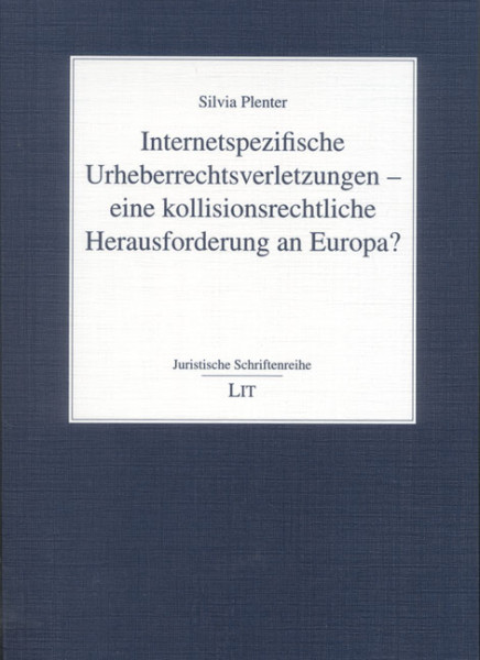 Internetspezifische Urheberrechtsverletzungen - eine kollisionsrechtliche Herausforderung an Europa?