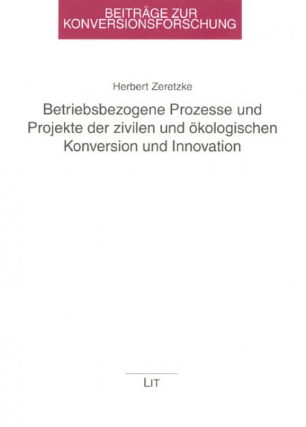 Betriebsbezogene Prozesse und Projekte der zivilen und ökologischen Konversion und Innovation