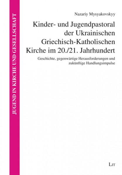 Kinder- und Jugendpastoral der Ukrainischen Griechisch-Katholischen Kirche im 20./21. Jahrhundert