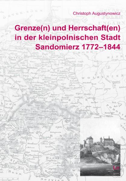 Grenze(n) und Herrschaft(en) in der kleinpolnischen Stadt Sandomierz 1772-1844