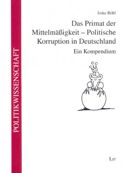 Das Primat der Mittelmäßigkeit - Politische Korruption in Deutschland