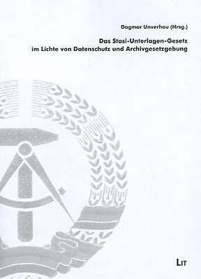 Das Stasi-Unterlagen-Gesetz im Lichte von Datenschutz und Archivgesetzgebung