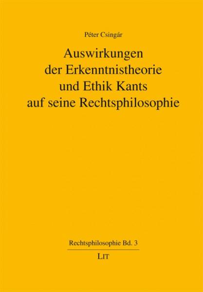 Auswirkungen der Erkenntnistheorie und Ethik Kants auf seine Rechtsphilosophie