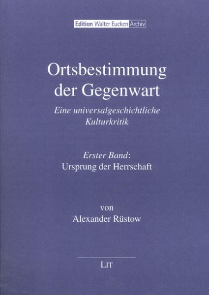 Ortsbestimmung der Gegenwart Eine universalgeschichtliche Kulturkritik Band 1: Ursprung der Herrschaft