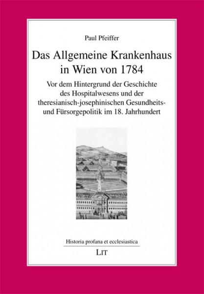 Das Allgemeine Krankenhaus in Wien von 1784
