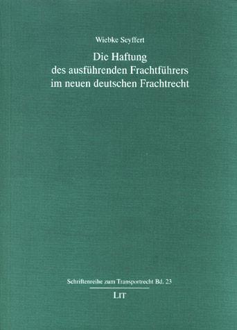 Die Haftung des ausführenden Frachtführers im neuen deutschen Frachtrecht