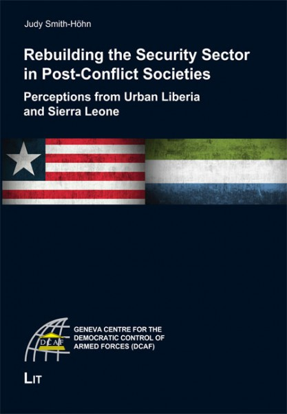 Rebuilding the Security Sector in Post-Conflict Societies: Perceptions from Urban Liberia and Sierra Leone