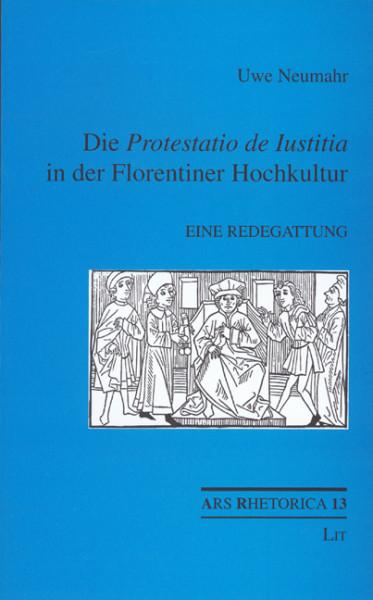 """Die """"Protestatio de Iustitia"""" in der Florentiner Hochkultur"""