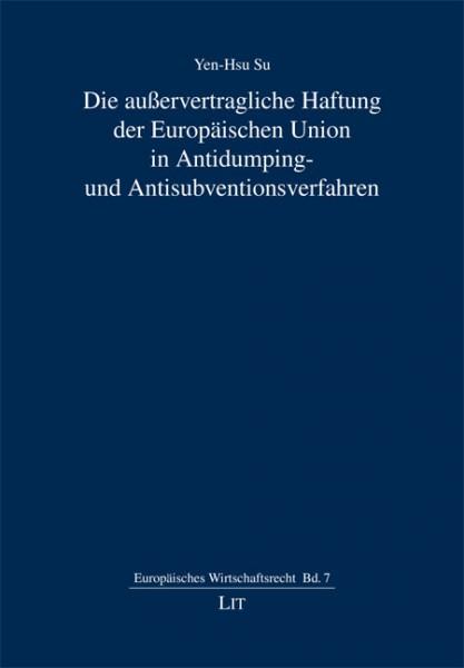 Die außervertragliche Haftung der Europäischen Union in Antidumping- und Antisubventionsverfahren
