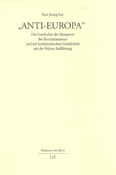 """""""Anti-Europa"""" - Die Geschichte der Rezeption des Konfuzianismus und der konfuzianischen Gesellschaft seit der frühen Aufklärung"""